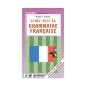 Jouez avec la Grammaire Francaise Deuxieme niveau
