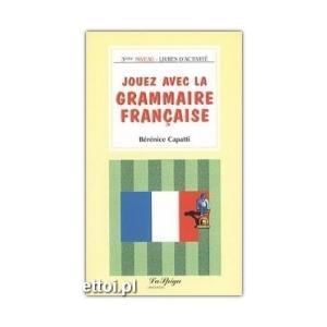 Jouez Avec la Grammaire Francaise. Troisieme Niveau
