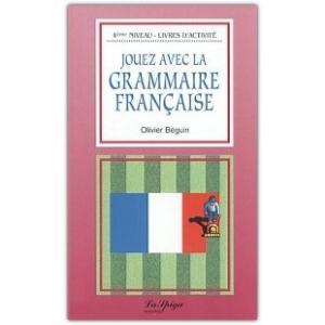 Jouez Avec la Grammaire Francaise. Quatrieme Niveau