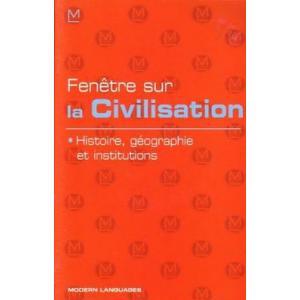 Fenetre Sur la Civilisation. Histoire, Geographie et Institutions