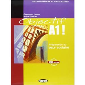 Objectif A1! Preparation au Delf Scolaire + CD