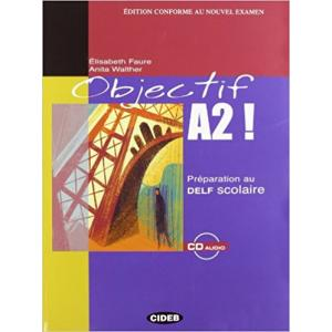 Objectif A2! Preparation au Delf Scolaire + CD