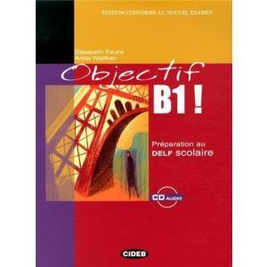 Objectif B1! Preparation au Delf Scolaire + CD