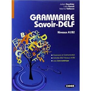 Grammaire Savoir-DELF. Niveaux A1/B2 + CD