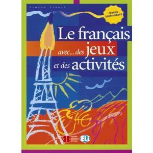 Le francais avec...des jeux et des activites. Niveau intermediaire