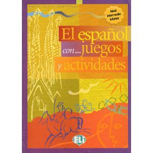 El Espanol con... Juegos y Actividades. Intermedio Inferior