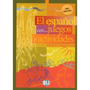 El Espanol con... Juegos y Actividades. Intermedio
