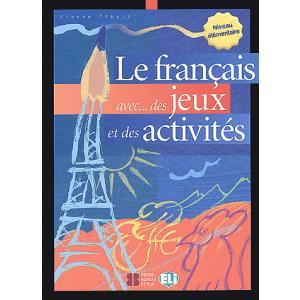 Le francais avec des jeux et des activites 1 Elementaire
