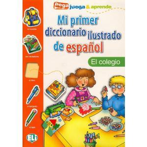 Mi Primer Diccionario Ilustrado de Espanol - El Colegio