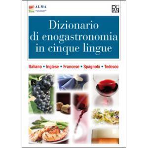 Dizionario di Enogastronomia in Cinque Lingue. Italiano Inglese Francese Spagnolo Tedesco