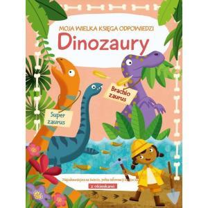 Moja Wielka Księga Odpowiedzi Dinozaury