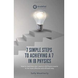 7 Simple Steps to Achieving a 7 in IB Physics