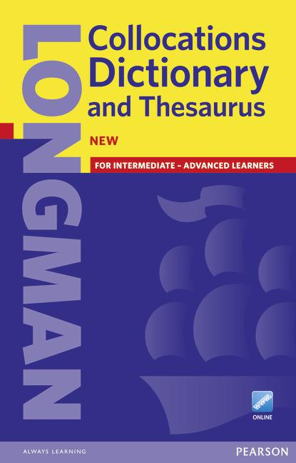 LONGMAN Collocations Dictionary & Thesaurus for Intermediate-Advanced Learners