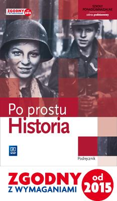 Po Prostu Historia. Podręcznik. Szkoła Ponadgimnazjalna. Zakres Podstawowy