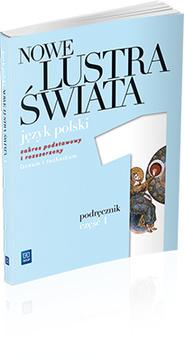 Nowe Lustra Świata. Język Polski. Podręcznik. Klasa 1 Część 1. Szkoła Ponadgimnazjalna. Zakres Podstawowy + Rozszerzony