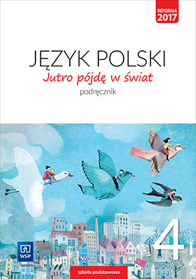 Jutro Pójdę w Świat. Język Polski. Podręcznik. Klasa 4. Szkoła Podstawowa