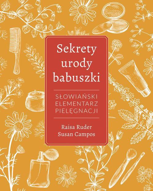 Sekrety Urody Babuszki. Słowiański Elementarz Pielęgnacji
