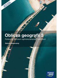 Oblicza Geografii 3. Szkoła Ponadgimnazjalna. Podręcznik. Zakres Rozszerzony + E-testy