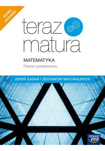 Teraz Matura. Matematyka. Zbiór zadań i zestawów maturalnych. Poziom podstawowy