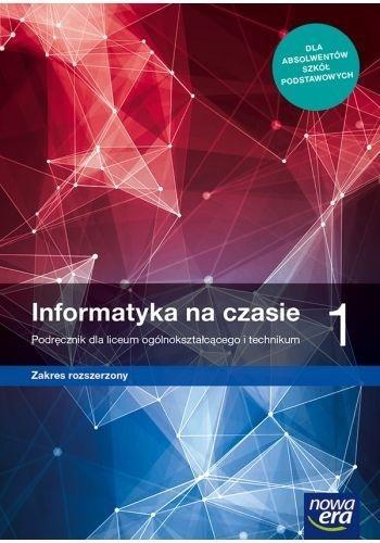 Informatyka na Czasie 1. Liceum i Technikum. Podręcznik. Zakres Rozszerzony