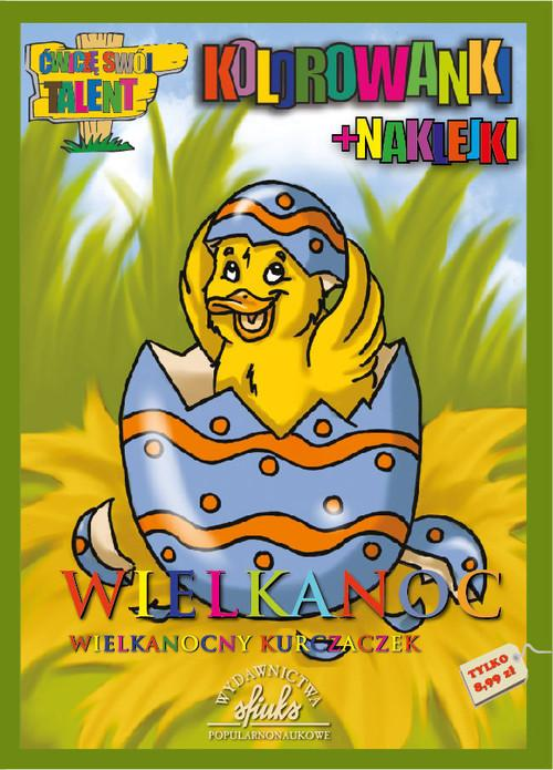 Ćwiczę Swój Talent. Wielkanoc. Wielkanocny Kurczaczek. Kolorowanki + Naklejki