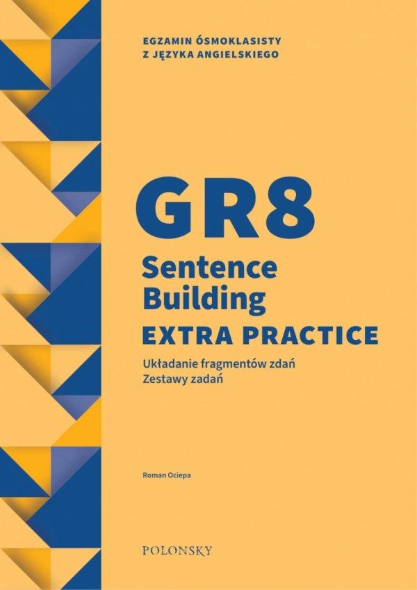 GR8 Sentence Building Extra Practice. Układanie fragmentów zdań. Zestawy zadań
