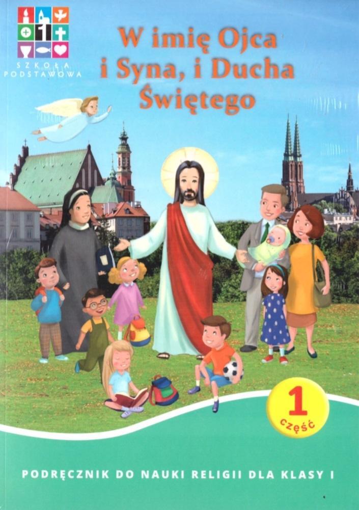 Katechizm. W Imię Ojca i Syna i Ducha Świętego. Klasa 1. Podręcznik. Szkoła Podstawowa