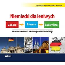 Niemiecki dla Leniwych. Zobacz. Zrozum. Zapamiętaj. Nowatorska Metoda Wizualnej Nauki Niemieckiego