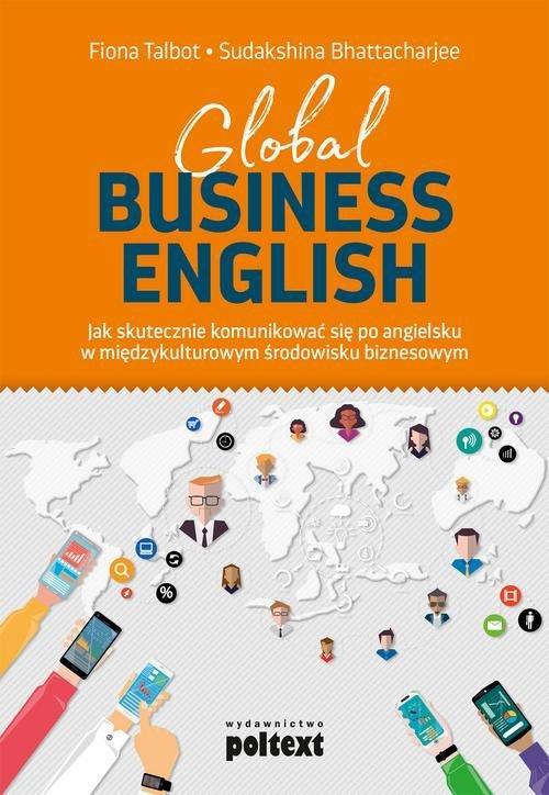 Global Business English. Jak Skutecznie Komunikować się Po angielsku w Międzykulturowym Środ. Biznesowym
