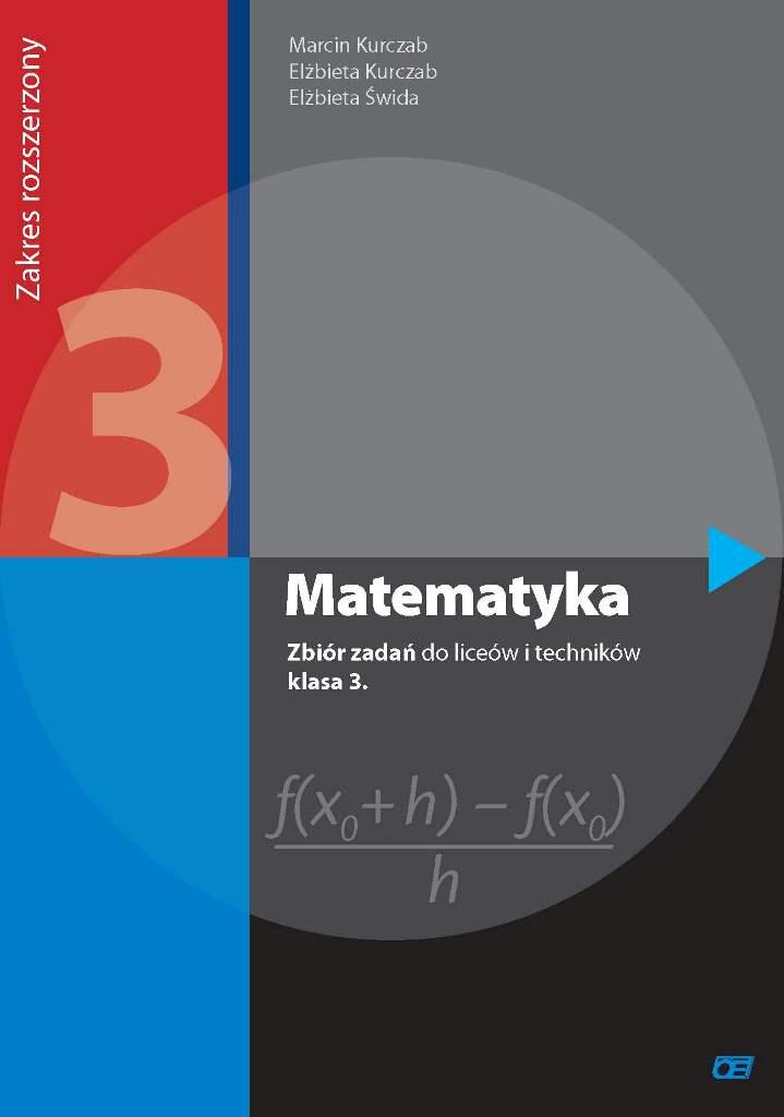 Matematyka 3. Zbiór Zadań. Klasa 3. Liceum i Technikum. Zakres Rozszerzony