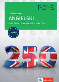 250 Ćwiczeń. Angielski. Ćwiczenia Gramatyczne z Kluczem