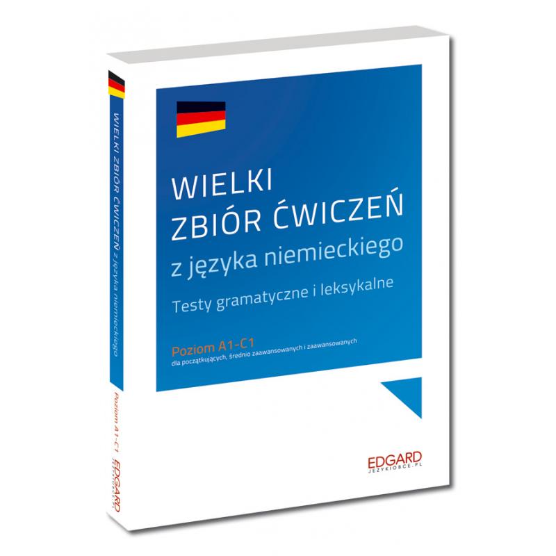 Wielki Zbiór Ćwiczeń z Języka Niemieckiego. Testy Gramatyczne i Leksykalne
