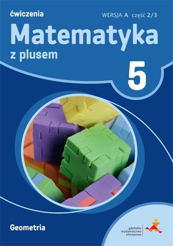 Matematyka z Plusem. Geometria. Ćwiczenia Wersja A (Do Wersji Wieloletniej). Klasa 5 Część 2/3. Szkoła Podstawowa