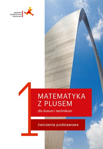Matematyka z Plusem 1. Liceum i Technikum. Ćwiczenia Podstawowe