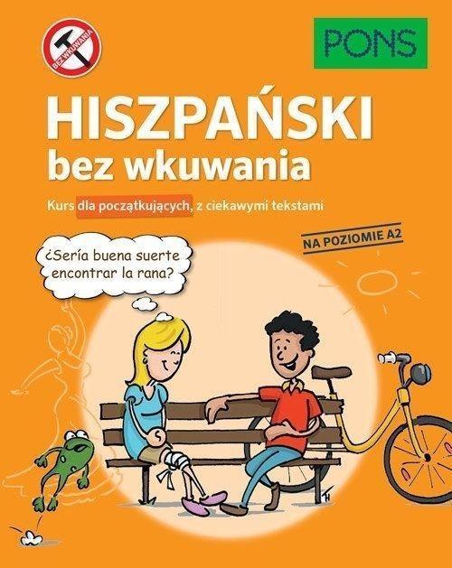 Hiszpański bez wkuwania. Kurs dla początkujących z ciekawymi opowiadaniami. Poziom A2