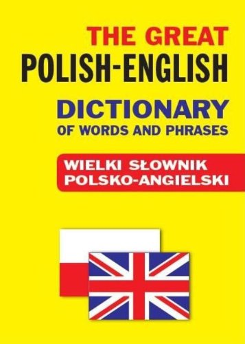 The Great Polish-English Dictionary of Words And Phrases. Wielki Słownik Polsko-Angielski