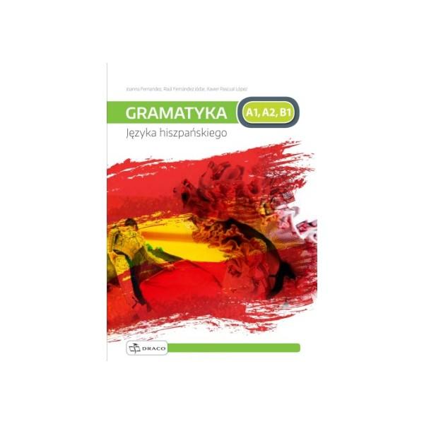 Praktyczna Gramatyka Języka Hiszpańskiego. Poziom A1-A2-B1